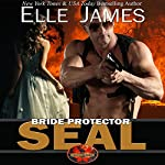 Bride Protector SEAL: Brotherhood Protector Series, Volume 2 | Elle James