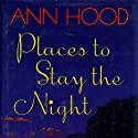 Places to Stay the Night: A Novel Audiobook by Ann Hood Narrated by Eva Kantor