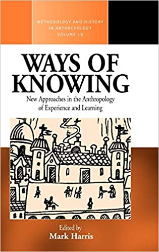 Ways Of Knowing New Approaches In The Anthropology Of Knowledge And Learning Harris Mark 9781845453640 Books Amazon Ca