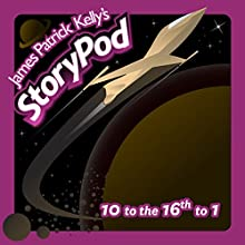 10 to the 16th to 1 Audiobook by James Patrick Kelly Narrated by James Patrick Kelly