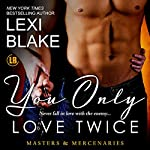 You Only Love Twice: Masters and Mercenaries, Volume 8 | Lexi Blake
