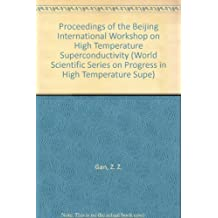 Proceedings of the Beijing International Workshop on High Temperature Superconductivity