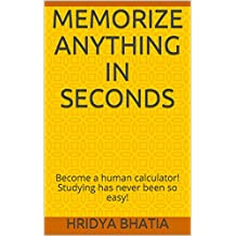 Memorize anything in SECONDS: Become a human calculator! Studying has never been so easy!