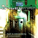 Cyberman 1.3 - Conversion Audiobook by Nicholas Briggs Narrated by Nicholas Briggs, Sarah Mowat, Mark McDonnell, Ian Brooker, Toby Longworth, Barnaby Edwards