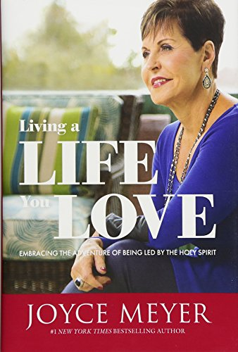 Living a Life You Love Embracing the Adventure of Being Led by the Holy Spirit [Meyer, Joyce] (Tapa Dura)