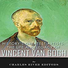 History's Greatest Artists: The Life and Legacy of Vincent van Gogh Audiobook by Charles River Editors Narrated by Jannie Meisberger
