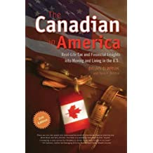 The Canadian in America: Real-Life Tax and Financial Insights into Moving to and Living in the U.S.: Written by Brian D. Wruk with Terry F. Ritchie, 2007 Edition, Publisher: ECW Press [Paperback]