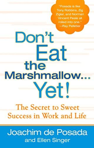Don't Eat the Marshmallow Yet! The Secret to Sweet Success in Work and Life