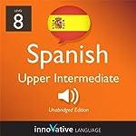 Learn Spanish - Level 8: Upper Intermediate Spanish, Volume 1: Lessons 1-25: Intermediate Spanish #24 |  Innovative Language Learning