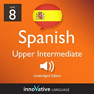 Learn Spanish - Level 8: Upper Intermediate Spanish, Volume 1: Lessons 1-25 Audiobook