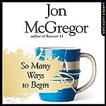 So Many Ways to Begin | Jon McGregor
