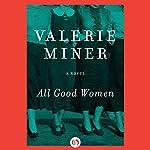 All Good Women: A Novel   Valerie Miner