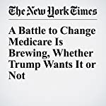 A Battle to Change Medicare Is Brewing, Whether Trump Wants It or Not | Robert Pear