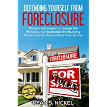 Defending Yourself From Foreclosure: Proven Strategies to Isolate the FRAUD and Neutralize the Bullying Tactics Banks Use to Steal Your House