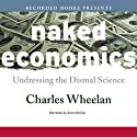 Naked Economics: Undressing the Dismal Science Audiobook by Charles Wheelan Narrated by Kerin McCue