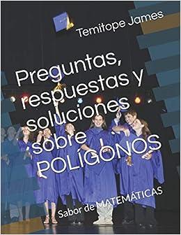 Preguntas Respuestas Y Soluciones Sobre Poligonos Sabor De Matematicas La Matematica Es Tu Alimentacion Spanish Edition James Temitope 9798652684716 Amazon Com Books
