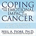 Coping with the Emotional Impact of Cancer: How to Become an Active Patient Audiobook by Neil A. Fiore Narrated by Walter Dixon