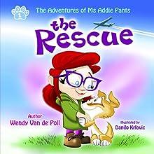 The Rescue: The Adventures of Ms. Addie Pants, Book 1 Audiobook by Wendy Van de Poll Narrated by Wendy Van de Poll
