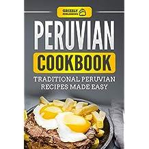 Peruvian Cookbook: Traditional Peruvian Recipes Made Easy