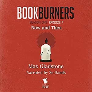 Bookburners, Episode 7: Now and Then Audiobook