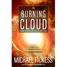 The Burning Cloud: A Vision for Walking with God in the Spirit's Power (The Great Acceleration Trilogy Book 2)