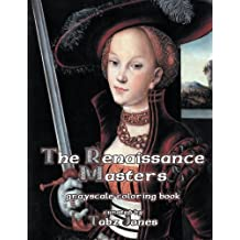 The Renaissance Masters Grayscale Coloring Book (The Masters) (Volume 2)