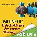 Entschuldigen Sie meine Störung: Ein Wahnsinnsroman Hörbuch von Jan-Uwe Fitz Gesprochen von: Jan-Uwe Fitz