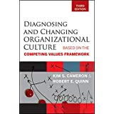 Diagnosing and Changing Organizational Culture: Based on the Competing Values Framework