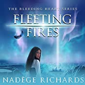 Fleeting Fires: Bleeding Heart, Book 3 | Nadège Richards