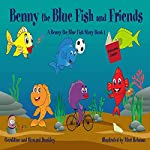 Benny the Blue Fish and Friends: A Benny the Fish Story, Book 1 | Howard Dunkley,Geraldine Dunkley