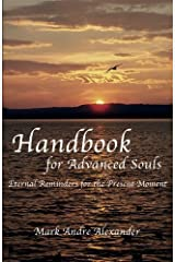 Handbook for Advanced Souls: Eternal Reminders for the Present Moment by Mark Andre Alexander (2014-12-11) Paperback