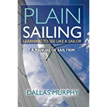 Plain Sailing: Learning to See LIke a Sailor: A Manual of Sail Trim