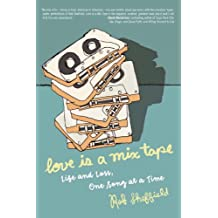 Love Is a Mix Tape: Life and Loss, One Song at a Time: Life, Loss, and What I Listened To