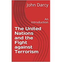 The United Nations and the Fight against Terrorism: An Introduction