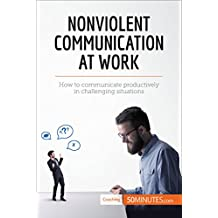 Nonviolent Communication at Work: How to communicate productively in challenging situations (Coaching)