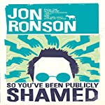 So You've Been Publicly Shamed | Jon Ronson