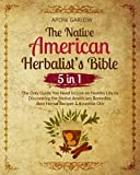 The Native American Herbalist's Bible: 5 in 1