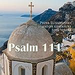 Psalm 111 | Pyotr Tchaikovsky,Anton Kingsbury