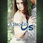 A Broken Us | Amy Daws