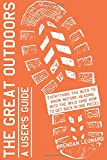 Great Outdoors The Great Outdoors: A User's Guide: Everything You Need to Know Before Heading into the Wild (and How to Get Back in One Piece)