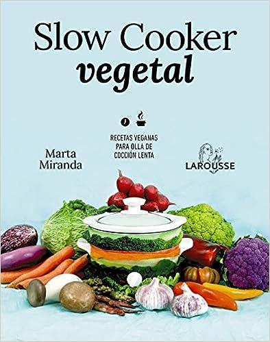 Slow Cooker Vegetal - Recetas Veganas para olla de cocción lenta