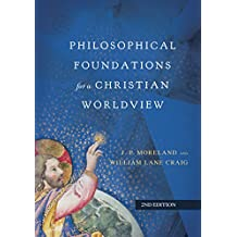 Philosophical Foundations For A Christian Worldview Hc