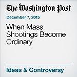 When Mass Shootings Become Ordinary |  The Washington Post,Colbert I. King