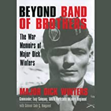 Beyond Band of Brothers: The War Memoirs of Major Dick Winters Audiobook by Dick Winters, Cole C. Kingseed Narrated by Tom Weiner