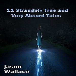 11 Strangely True and Very Absurd Tales Audiobook