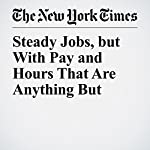 Steady Jobs, but With Pay and Hours That Are Anything But | Patricia Cohen