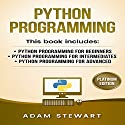 Python Programming: Python Programming for Beginners, Python Programming for Intermediates, Python Programming for Advanced Audiobook by Adam Stewart Narrated by Cory Schaeffer