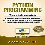 Python Programming: Python Programming for Beginners, Python Programming for Intermediates, Python Programming for Advanced | Adam Stewart