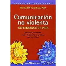 Comunicacion No Violenta: Un Lenguaje de Vida