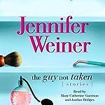 The Guy Not Taken: Stories | Jennifer Weiner